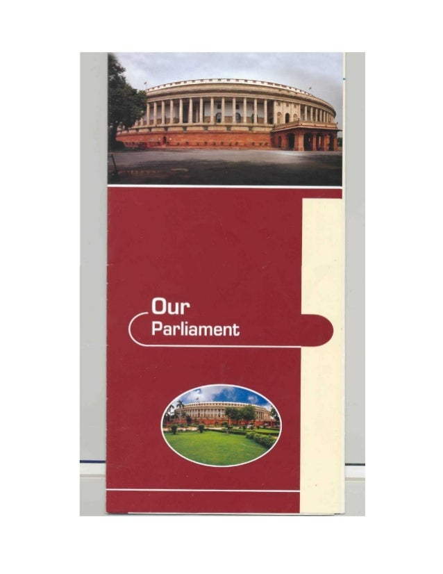 OurParliamentThe Parliament of India, representing as it doesall politically organized shades of public opinionat the nati...
