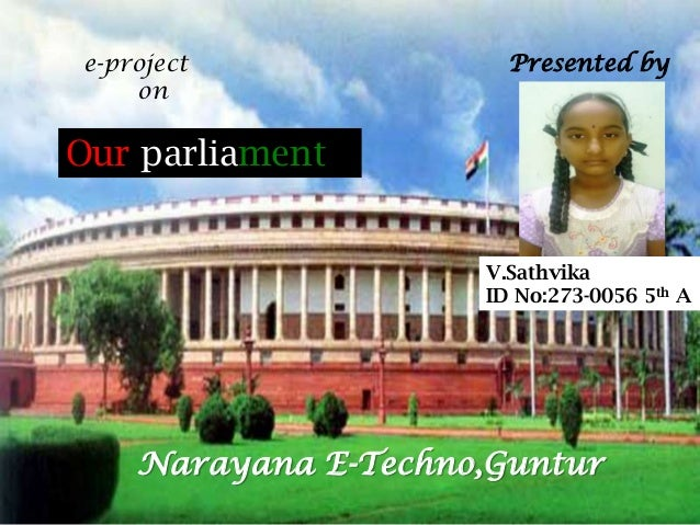 e-project on  Presented by  Our parliament V.Sathvika ID No:273-0056 5th A  Narayana E-Techno,Guntur