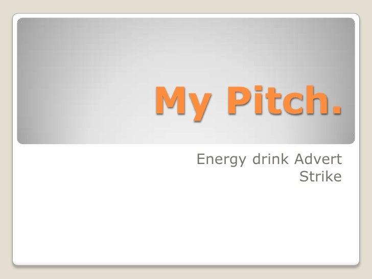My Pitch.<br />Energy drink Advert<br />Strike<br />