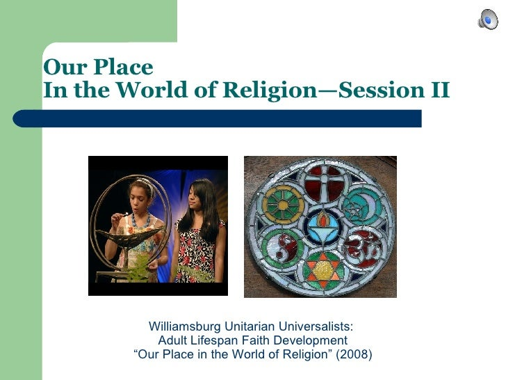 """Our Place  In the World of Religion—Session II   Williamsburg Unitarian Universalists:  Adult Lifespan Faith Development """"..."""