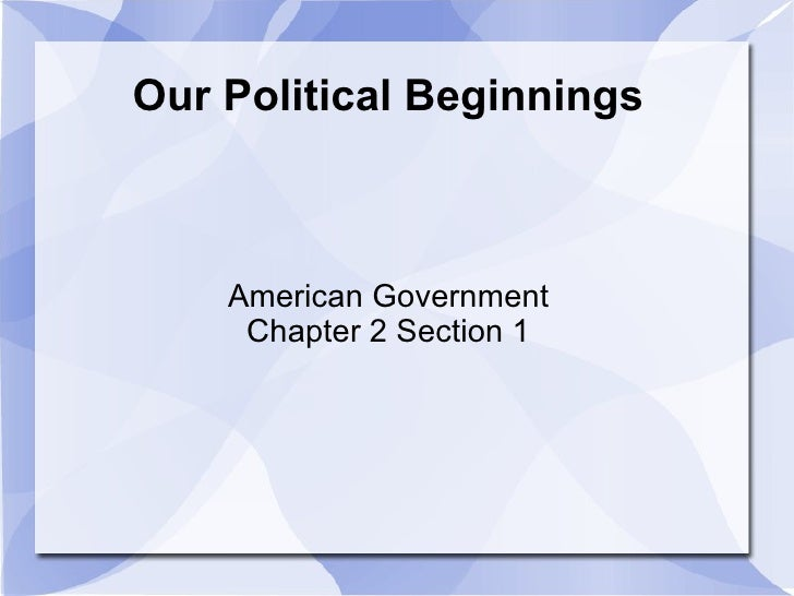 Our Political Beginnings American Government Chapter 2 Section 1