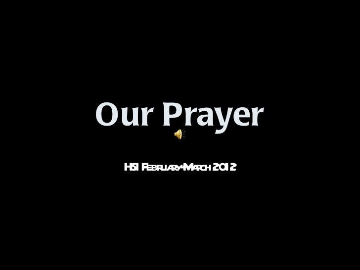 Our Prayer HSI F uay- ach 20      ebr r M r 12