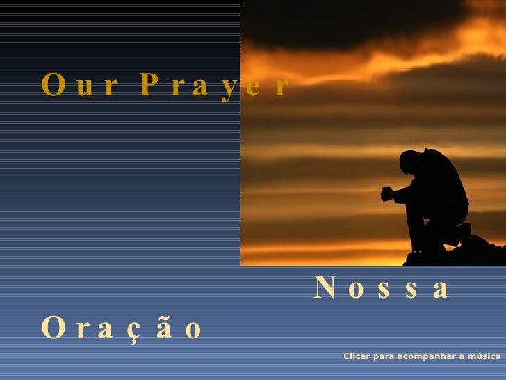 Our Prayer Nossa Oração Clicar para acompanhar a música