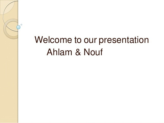 Welcome to our presentation Ahlam & Nouf