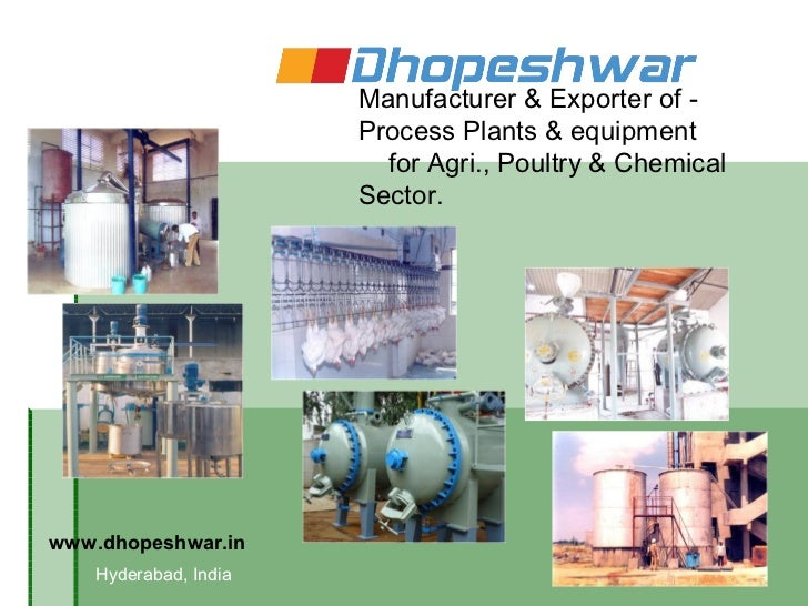 Manufacturer & Exporter of -                       Process Plants & equipment                         for Agri., Poultry &...