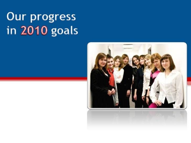 Our progress in 2010 goals<br />