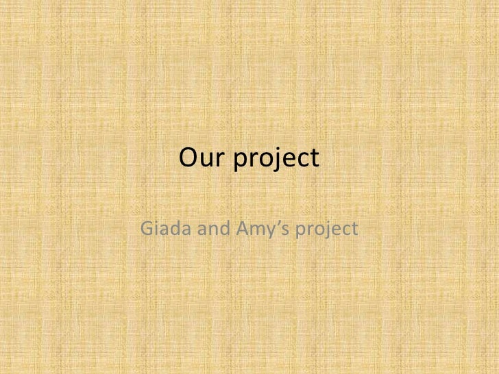 Our project <br />Giada and Amy's project <br />