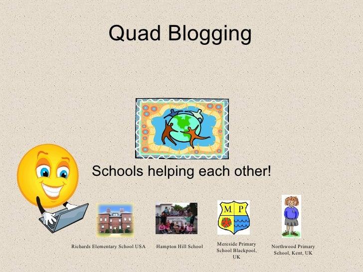 Quad Blogging Schools helping each other! Richards Elementary School USA Hampton Hill School Mereside Primary School Black...
