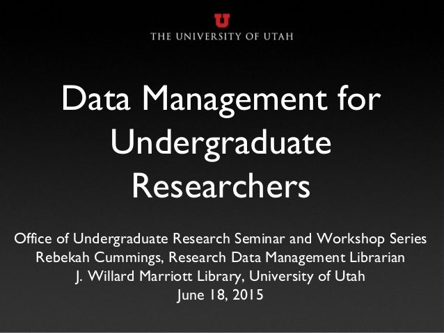 Data Management for Undergraduate Researchers Office of Undergraduate Research Seminar and Workshop Series Rebekah Cumming...