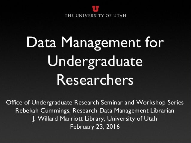 Data Management for Undergraduate Researchers Office of Undergraduate Research Seminar and Workshop Series Rebekah Cumming...