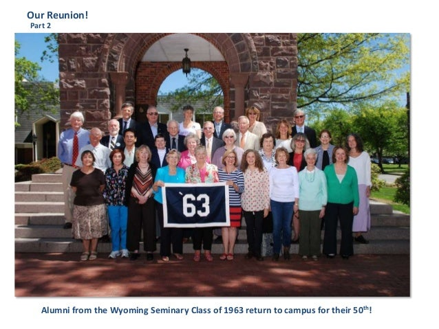 Our Reunion!Alumni from the Wyoming Seminary Class of 1963 return to campus for their 50th!Part 2