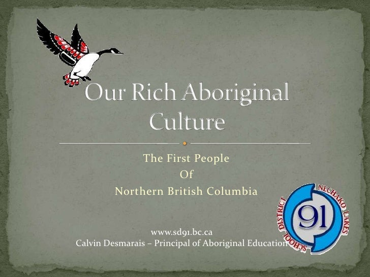 The First People<br />Of<br />Northern British Columbia<br />Our Rich AboriginalCulture<br />www.sd91.bc.ca<br />Calvin De...