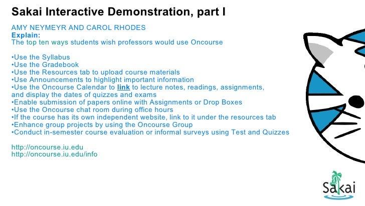 Sakai Interactive Demonstration, part I <ul><li>AMY NEYMEYR AND CAROL RHODES </li></ul><ul><li>Explain: </li></ul><ul><li>...