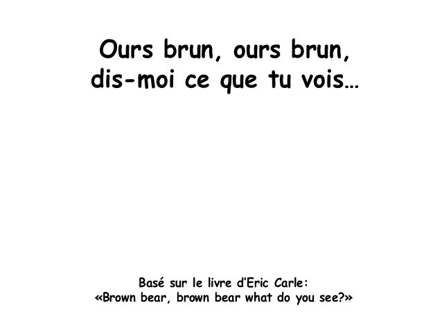 Ours brun, ours brun, dis-moi ce que tu vois… Basé sur le livre d'Eric Carle: «Brown bear, brown bear what do you see?»