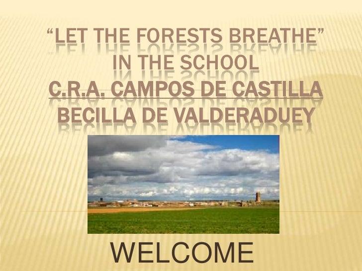 """""""Lettheforestsbreathe"""" in theschoolC.R.A. CAMPOS DE CASTILLABECILLA DE VALDERADUEY<br />WELCOME<br />"""
