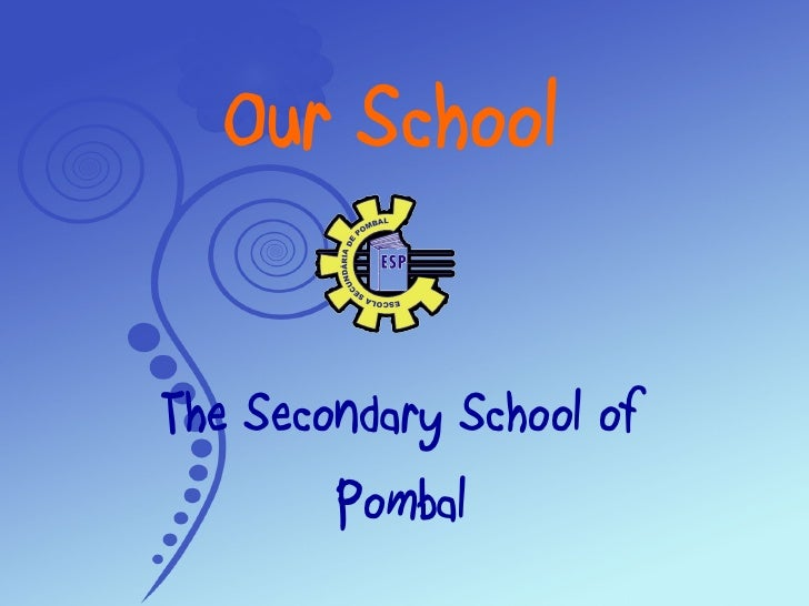 Our School The Secondary School of  P ombal