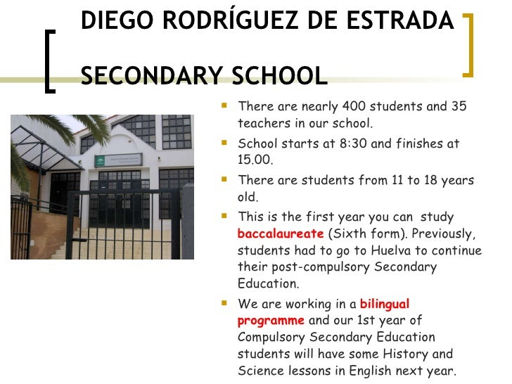 DIEGO RODRÍGUEZ DE ESTRADA  SECONDARY SCHOOL <ul><li>There are nearly 400 students and 35 teachers in our school. </li></u...