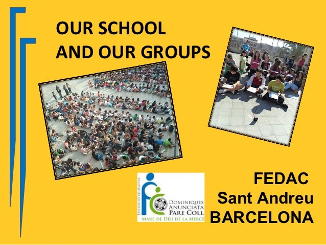 OUR SCHOOLAND OUR GROUPS                  FEDAC              Sant Andreu             BARCELONA