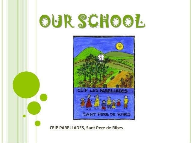 OUR SCHOOL CEIP PARELLADES, Sant Pere de Ribes