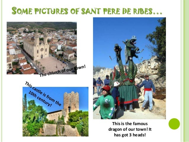 SOME PICTURES OF SANT PERE DE RIBES…                         This is the famous                       dragon of our town! ...