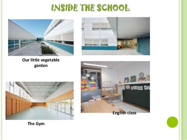 INSIDE THE SCHOOLOur little vegetable       garden                            English class  The Gym