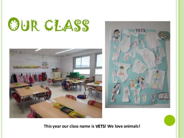 OUR CLASS    This year our class name is VETS! We love animals!