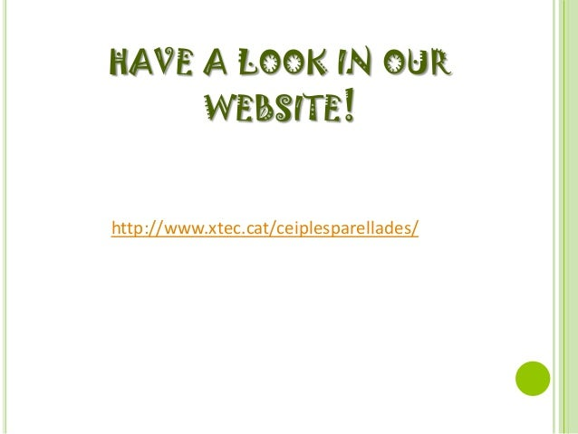 HAVE A LOOK IN OUR           WEBSITE!http://www.xtec.cat/ceiplesparellades/