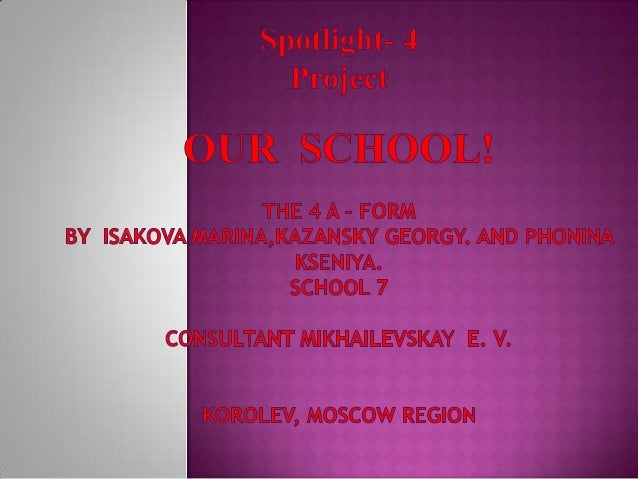 We live in Korolev.Our school is one of the oldest school in our town.