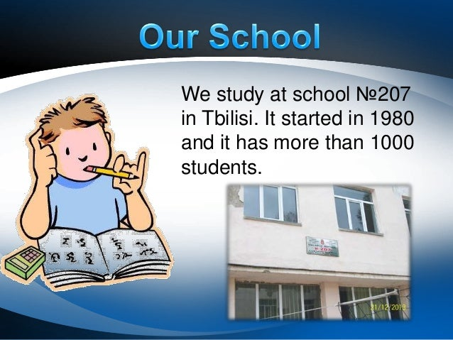 We study at school №207 in Tbilisi. It started in 1980 and it has more than 1000 students.