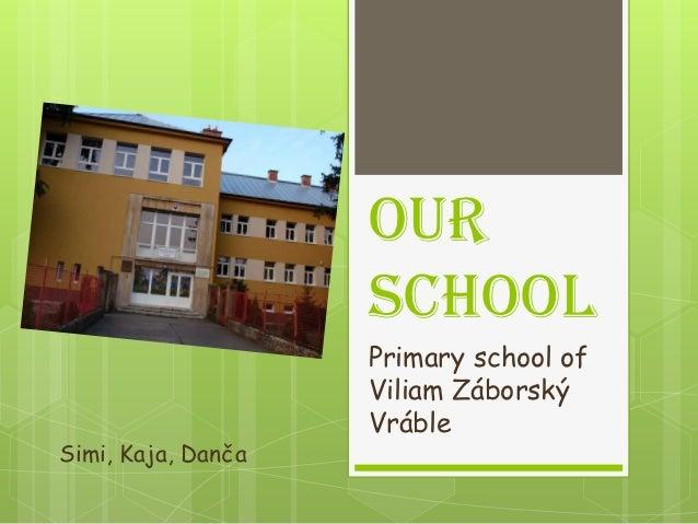 Our                    school                    Primary school of                    Viliam Záborský                    V...