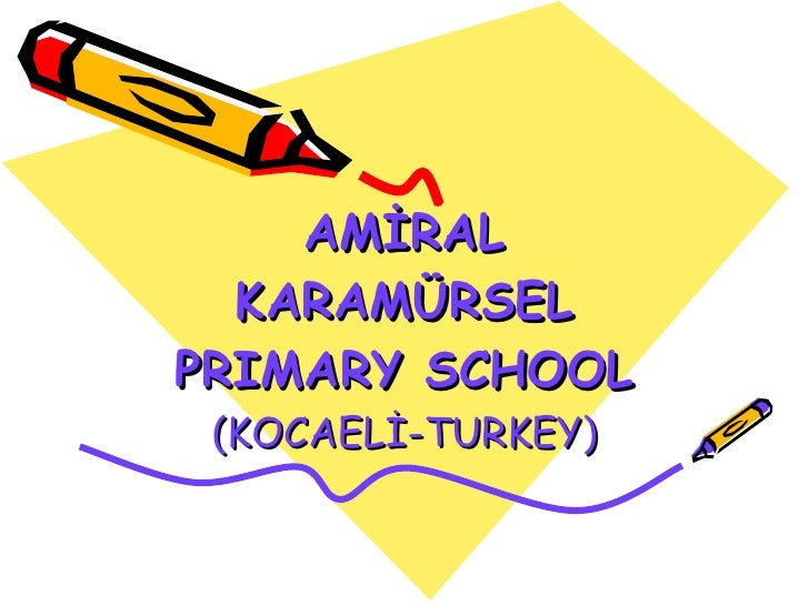 AMİRAL KARAMÜRSEL PRIMARY SCHOOL (KOCAELİ-TURKEY)