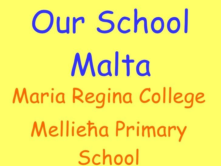 Our School Malta Maria  Re g ina College   Mellieħa Primary School