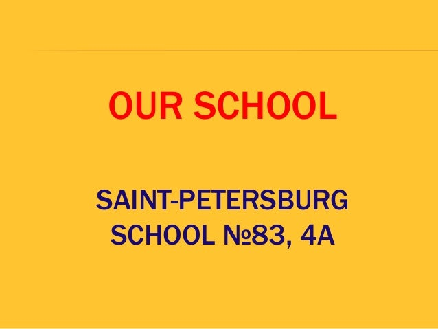 OUR SCHOOLSAINT-PETERSBURGSCHOOL №83, 4A
