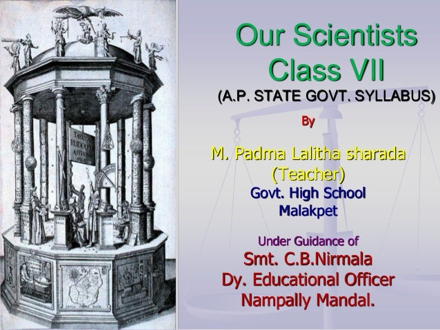 Our Scientists Class VII (A.P. STATE GOVT. SYLLABUS) By  M. Padma Lalitha sharada (Teacher) Govt. High School Malakpet Und...