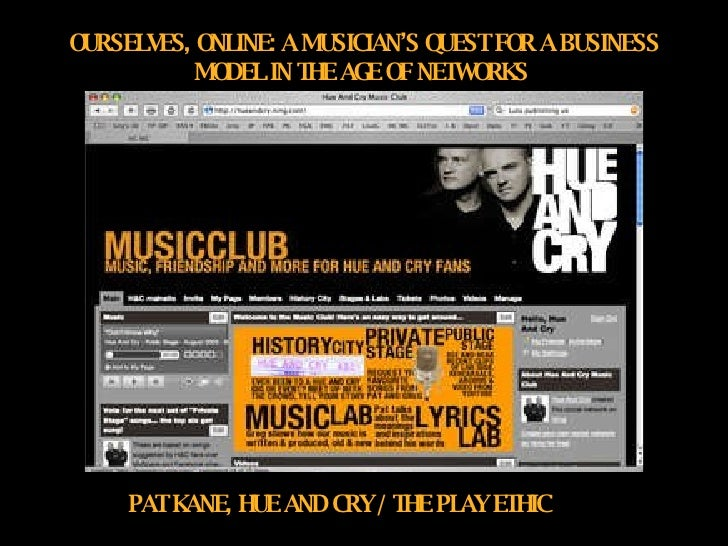 OURSELVES, ONLINE: A MUSICIAN'S QUEST FOR A BUSINESS MODEL IN THE AGE OF NETWORKS   PAT KANE, HUE AND CRY / THE PLAY ETHIC
