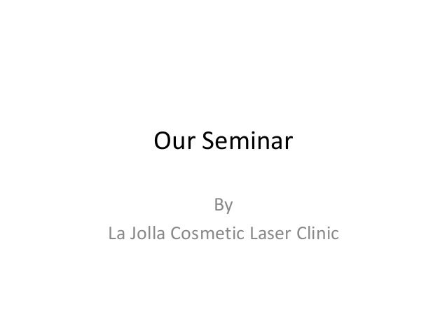 Our Seminar By La Jolla Cosmetic Laser Clinic