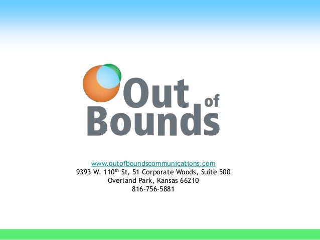 www.outofboundscommunications.com 9393 W. 110th St, 51 Corporate Woods, Suite 500 Overland Park, Kansas 66210 816-756-5881