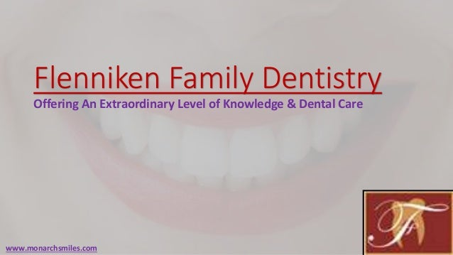 Flenniken Family Dentistry Offering An Extraordinary Level of Knowledge & Dental Care  www.monarchsmiles.com