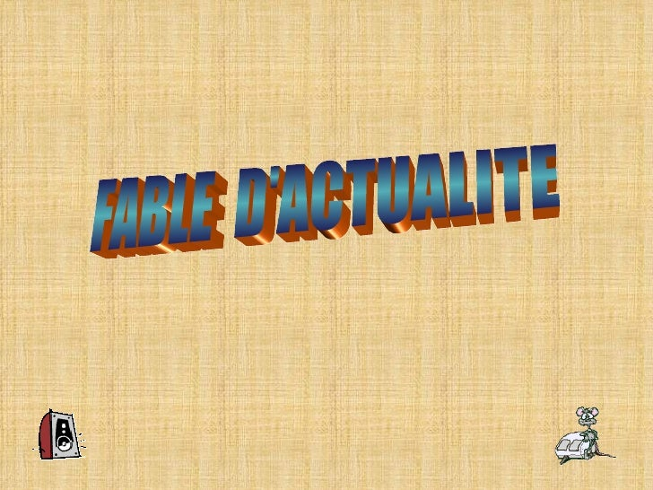 FABLE  D'ACTUALITE