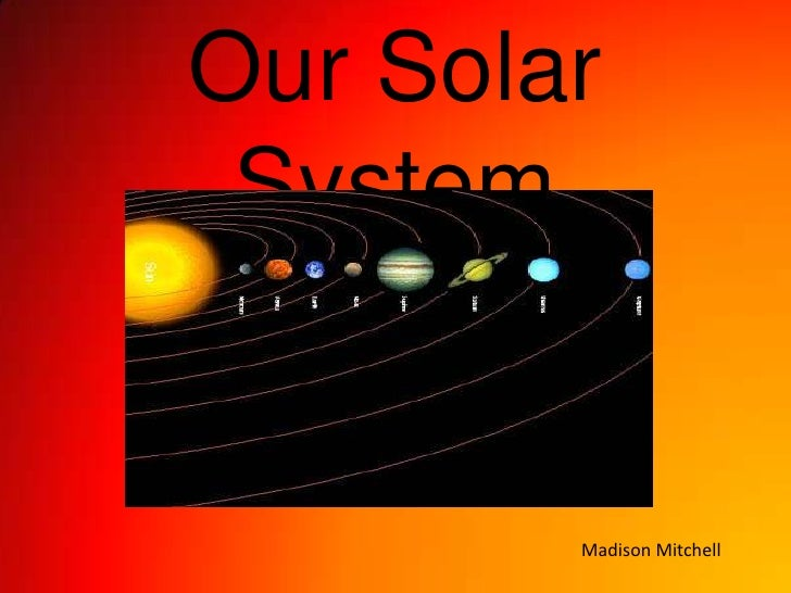 Our Solar System<br />Madison Mitchell<br />