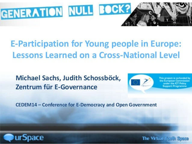 E-Participation for Young people in Europe: Lessons Learned on a Cross-National Level Michael Sachs, Judith Schossböck, Ze...