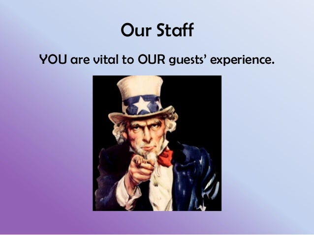 Our Staff YOU are vital to OUR guests' experience.
