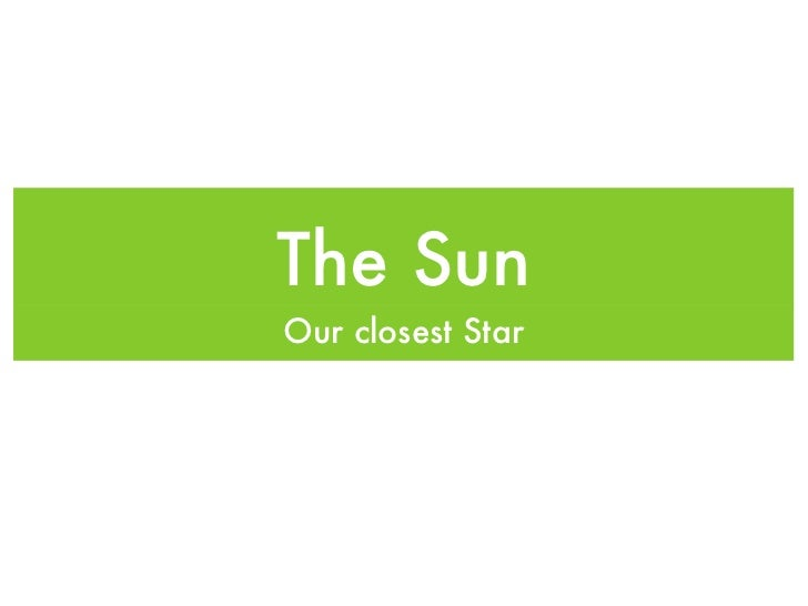 The SunOur closest Star