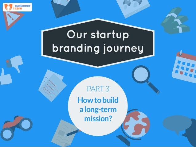 ! Our startup branding journey PART3 Howtobuild along-term mission?