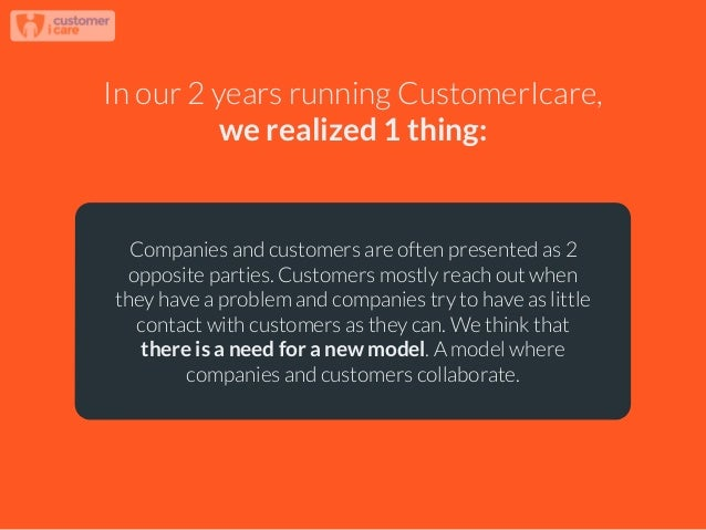 In our 2 years running CustomerIcare, we realized 1 thing: Companies and customers are often presented as 2 opposite parti...