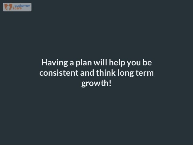 Having a plan will help you be consistent and think long term growth!