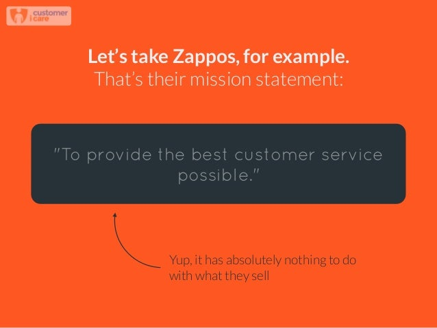 "Let's take Zappos, for example. That's their mission statement: ""To provide the best customer service possible."" Yup, it h..."