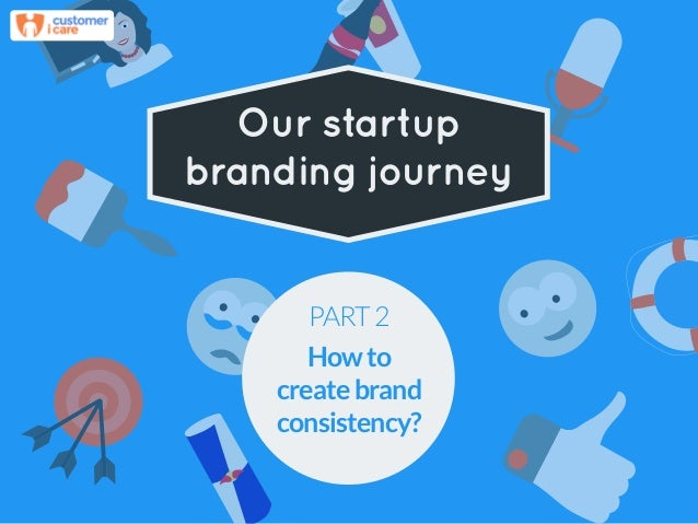 Our startup branding journey PART2 Howto createbrand consistency?