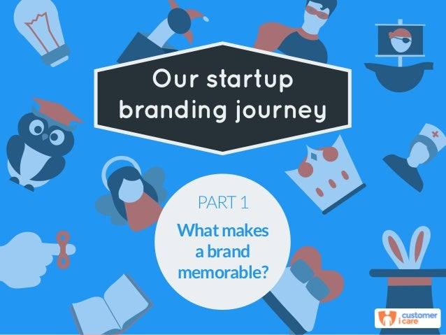 Our startup branding journey PART1 Whatmakes abrand memorable?