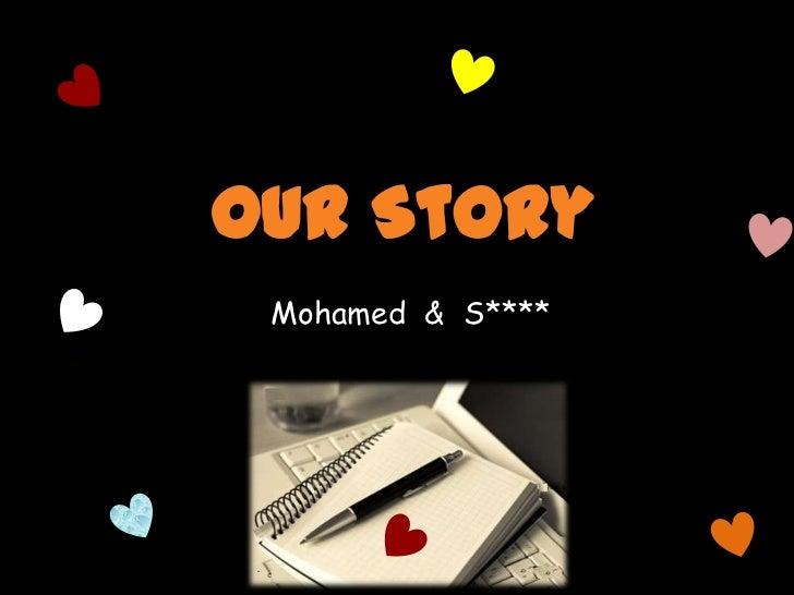Our Story<br />Mohamed  &  S****<br />